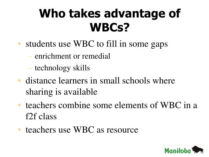 Who takes advantage of WBCs?