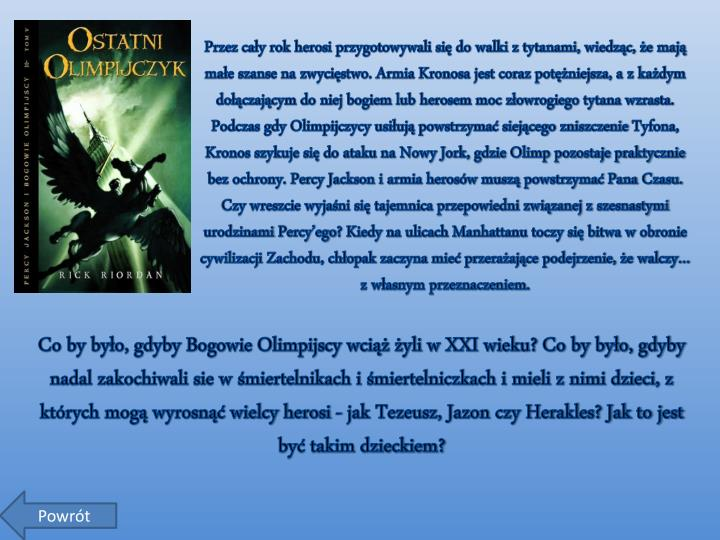 Przez cały rok herosi przygotowywali się do walki z tytanami, wiedząc, że mają małe szanse na zwycięstwo. Armia Kronosa jest coraz potężniejsza, a z każdym dołączającym do niej bogiem lub herosem moc złowrogiego tytana wzrasta.