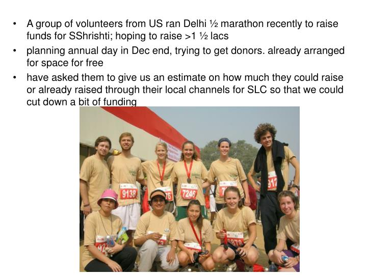 A group of volunteers from US ran Delhi ½ marathon recently to raise funds for SShrishti; hoping to raise >1 ½ lacs