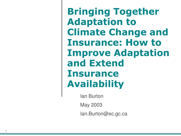 Bringing Together Adaptation to Climate Change and Insurance: How to Improve Adaptation and Extend I...