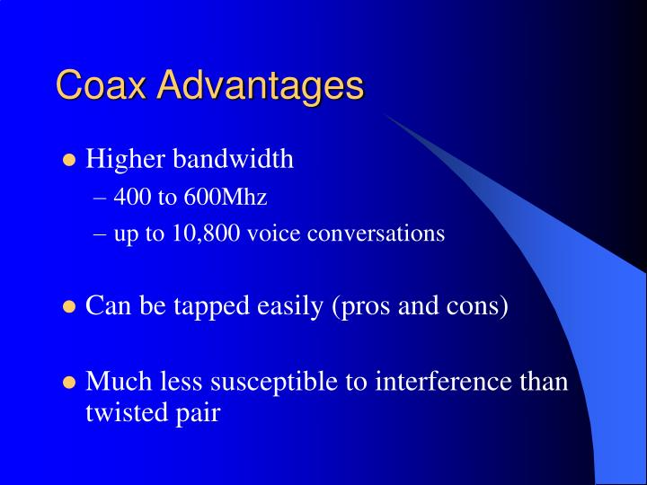 Coax Advantages