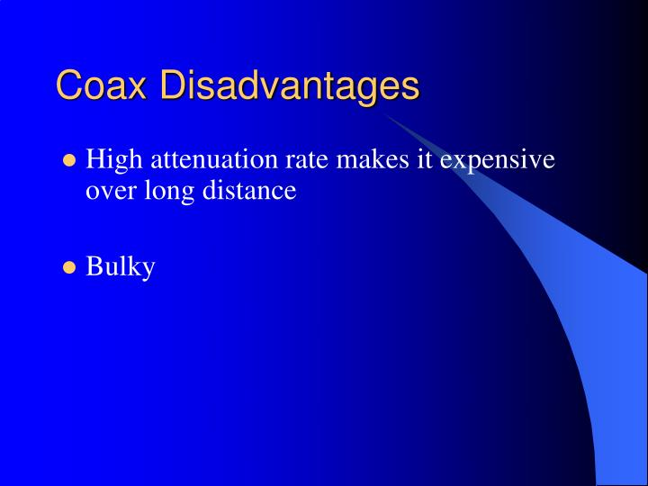 Coax Disadvantages