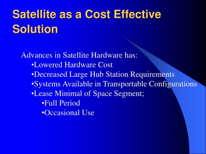 Satellite as a Cost Effective Solution
