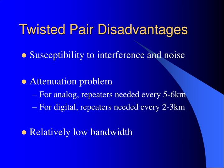 Twisted Pair Disadvantages