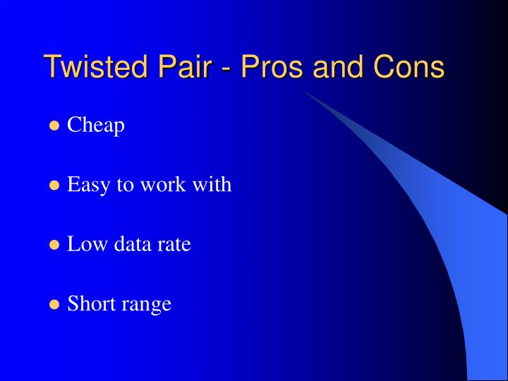 Twisted Pair - Pros and Cons