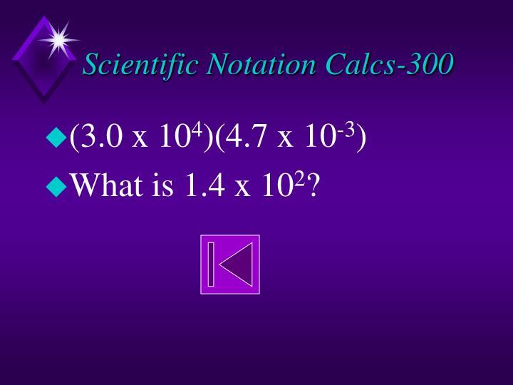 Scientific Notation Calcs-300