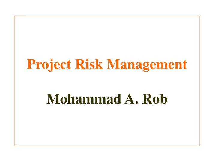Project risk management mohammad a rob