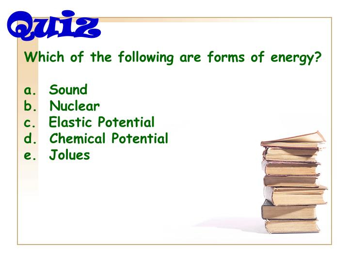 Which of the following are forms of energy?