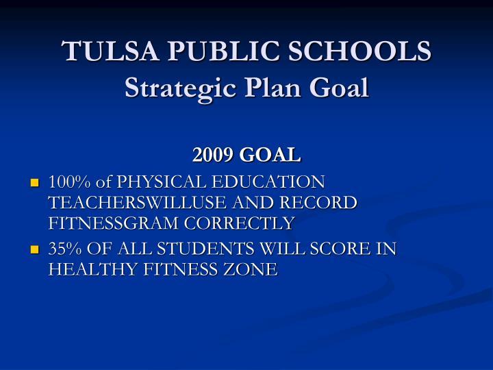 TULSA PUBLIC SCHOOLS Strategic Plan Goal