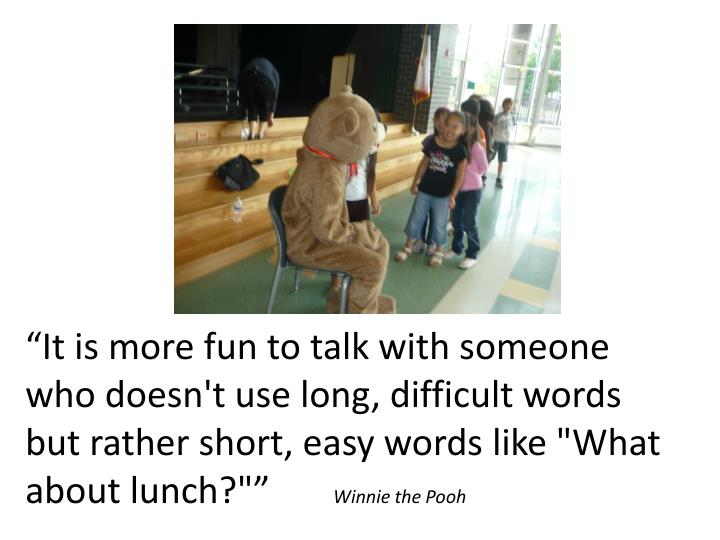 """It is more fun to talk with someone who doesn't use long, difficult words but rather short, easy words like ""What about lunch?"""""