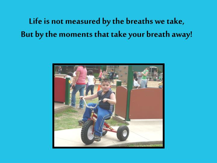 Life is not measured by the breaths we take,