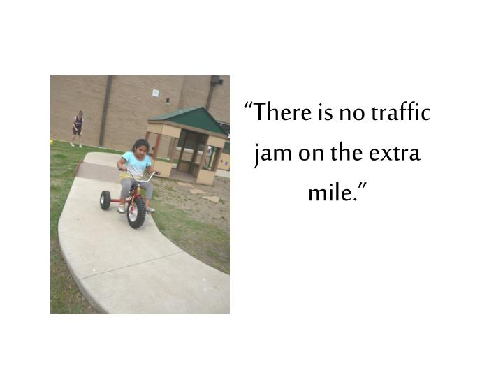 """There is no traffic jam on the extra mile."""