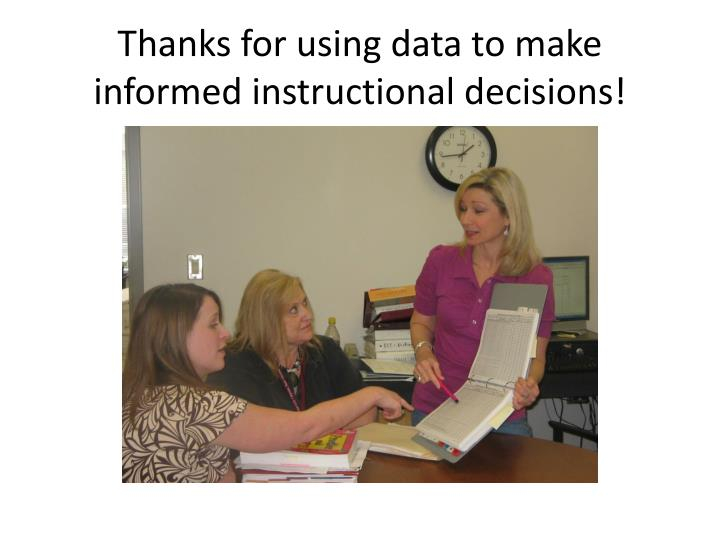 Thanks for using data to make informed instructional decisions!