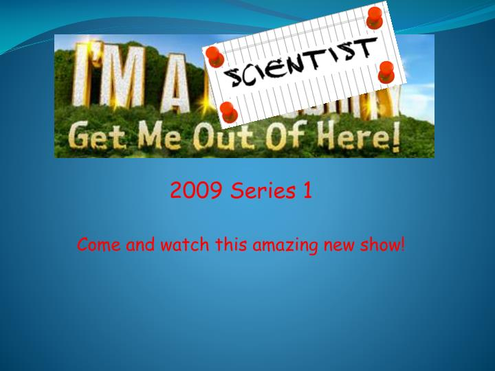 2009 series 1 come and watch this amazing new show