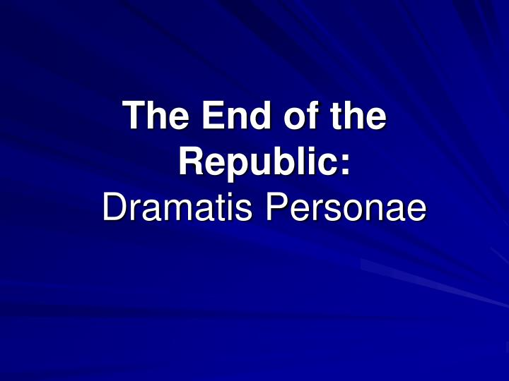 The End of the Republic: