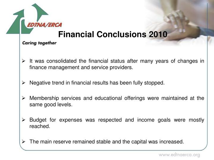 It was consolidated the financial status after many years of changes in finance management and service providers.