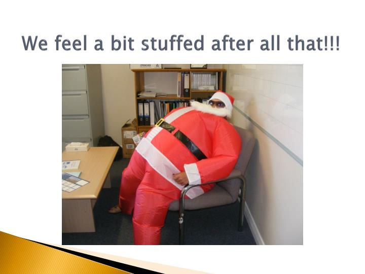 We feel a bit stuffed after all that!!!