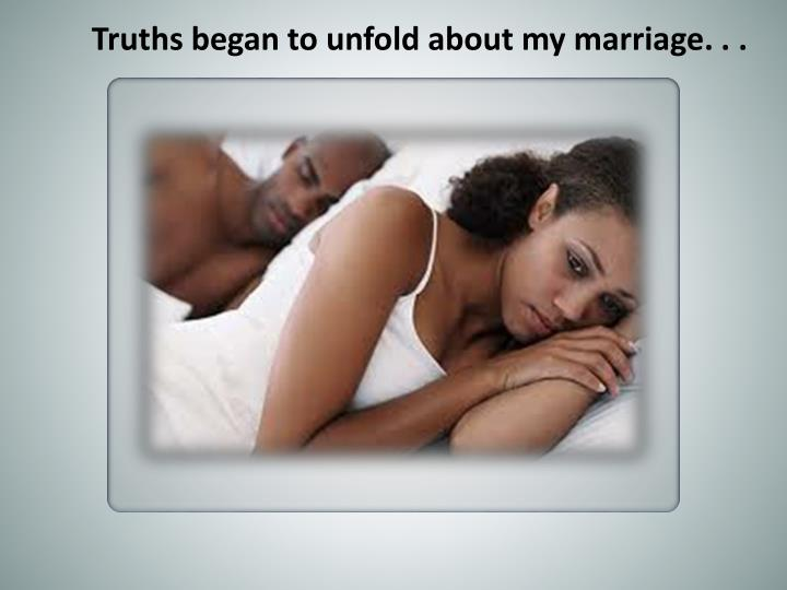 Truths began to unfold about my marriage. . .
