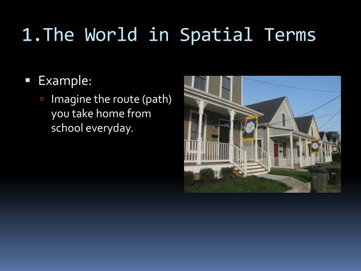 1.The World in Spatial Terms