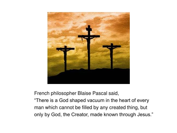French philosopher Blaise Pascal said,