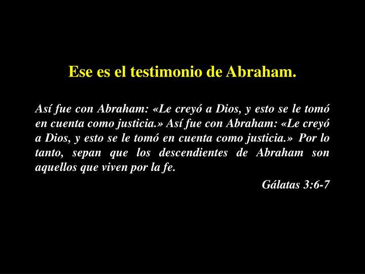Ese es el testimonio de Abraham.