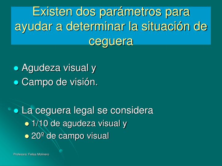 Existen dos parámetros para ayudar a determinar la situación de ceguera