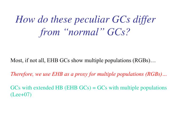 "How do these peculiar GCs differ from ""normal"" GCs?"