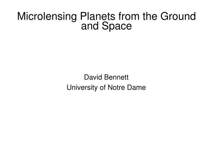 Microlensing Planets from the Ground and Space