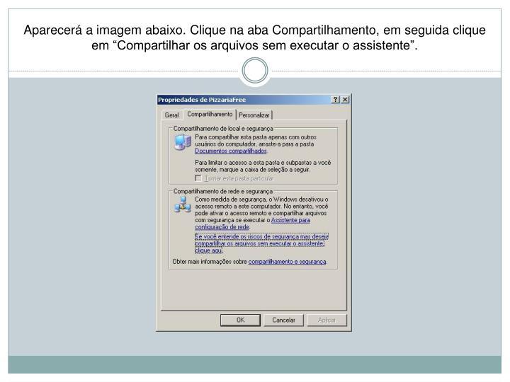 """Aparecerá a imagem abaixo. Clique na aba Compartilhamento, em seguida clique em """"Compartilhar os arquivos sem executar o assistente""""."""
