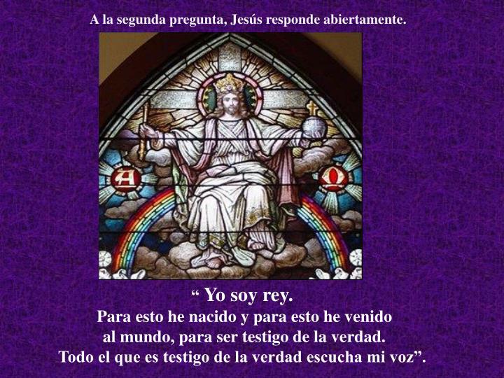 A la segunda pregunta, Jesús responde abiertamente.