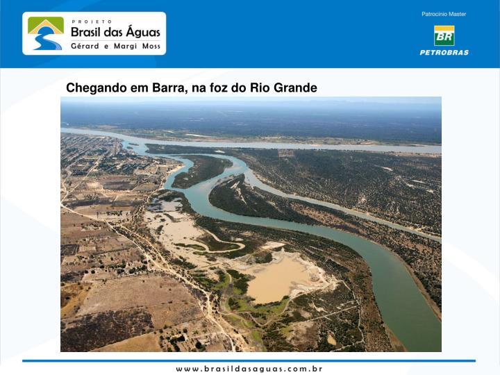 Chegando em Barra, na foz do Rio Grande