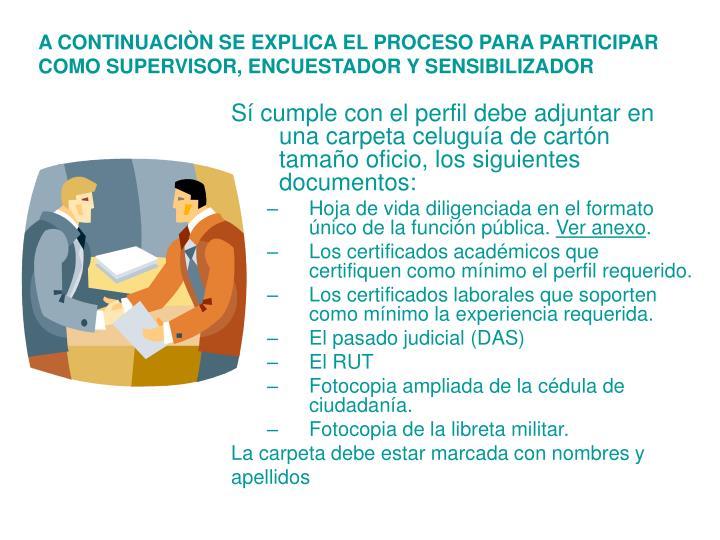 Sí cumple con el perfil debe adjuntar en una carpeta celuguía de cartón tamaño oficio, los siguientes documentos: