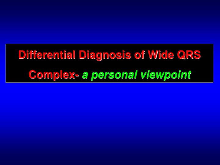 Differential Diagnosis of Wide QRS Complex-