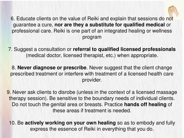 6. Educate clients on the value of Reiki and explain that sessions do not guarantee a cure,