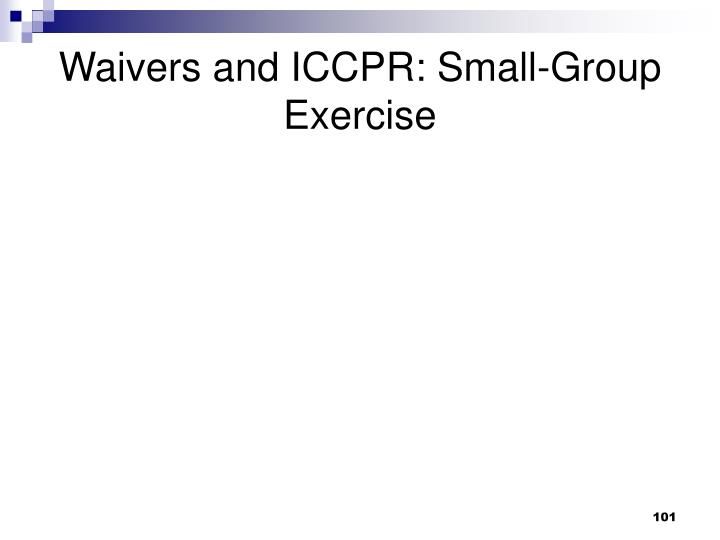Waivers and ICCPR: Small-Group Exercise