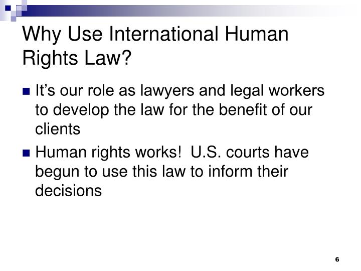 Why Use International Human Rights Law?