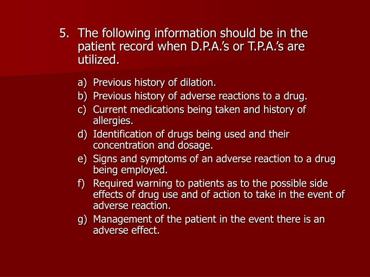 The following information should be in the patient record when D.P.A.'s or T.P.A.'s are utilized.