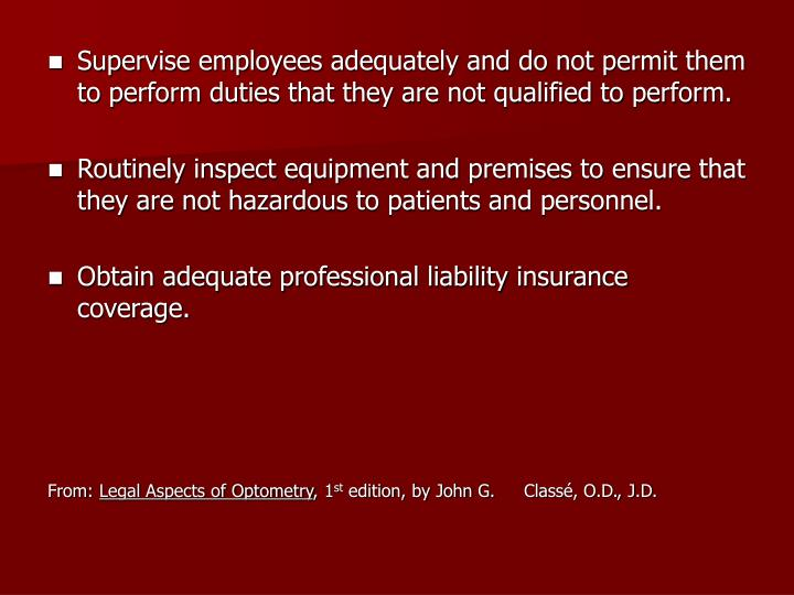 Supervise employees adequately and do not permit them to perform duties that they are not qualified to perform.