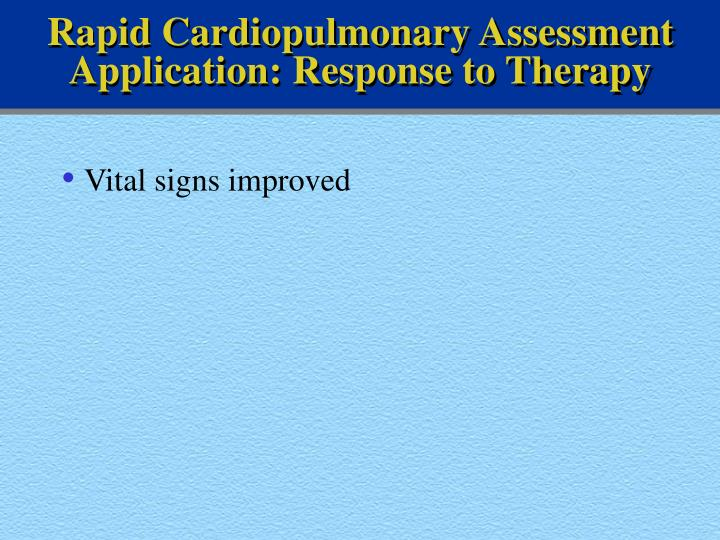 Rapid Cardiopulmonary Assessment Application: Response to Therapy