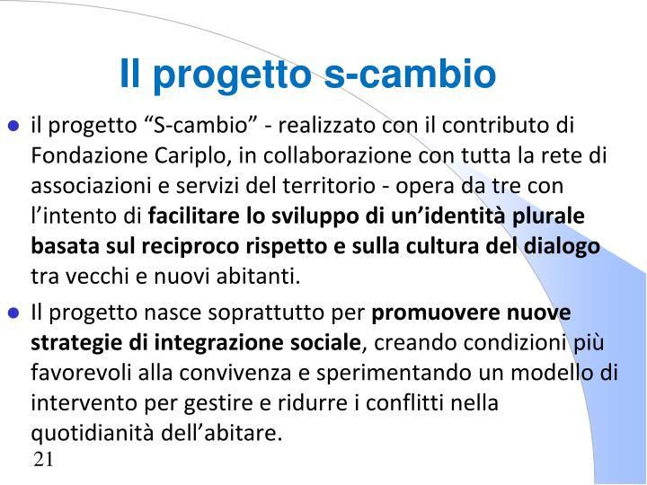 """il progetto """"S-cambio"""" - realizzato con il contributo di Fondazione Cariplo, in collaborazione con tutta la rete di associazioni e servizi del territorio - opera da tre con l'intento di"""