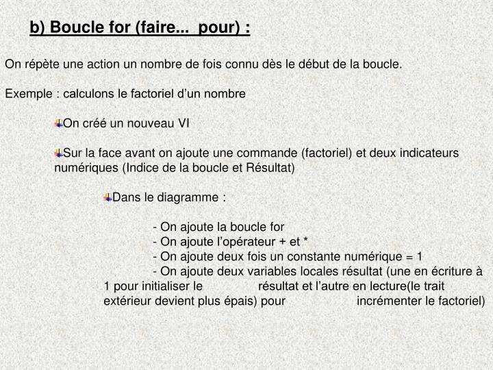 b) Boucle for (faire...  pour):