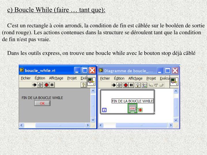 c) Boucle While (faire … tant que):