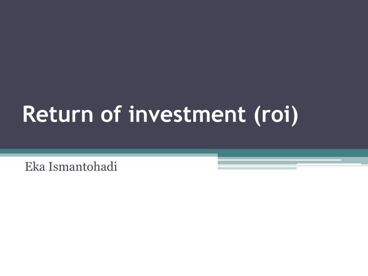 Return of investment roi