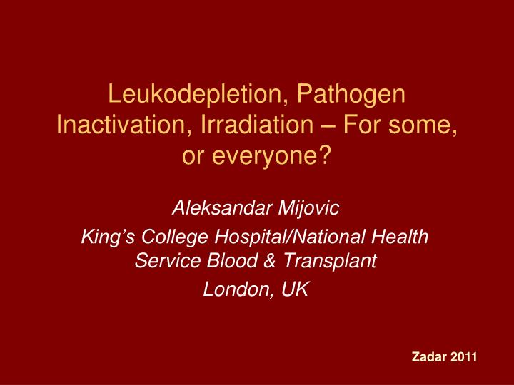 Leukodepletion pathogen inactivation irradiation for some or everyone