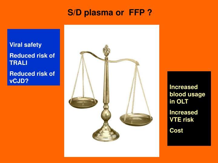 S/D plasma or  FFP ?