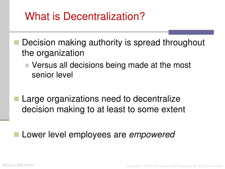 Decision making authority is spread throughout the organization