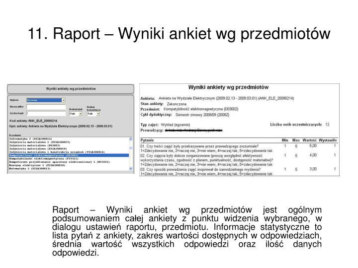 Raport – Wyniki ankiet wg przedmiotów jest ogólnym podsumowaniem całej ankiety z punktu widzenia wybranego, w dialogu ustawień raportu, przedmiotu. Informacje statystyczne to lista pytań z ankiety, zakres wartości dostępnych w odpowiedziach, średnia wartość wszystkich odpowiedzi oraz ilość danych odpowiedzi.