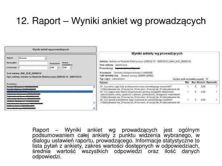 Raport – Wyniki ankiet wg prowadzących jest ogólnym podsumowaniem całej ankiety z punktu widzenia wybranego, w dialogu ustawień raportu, prowadzącego. Informacje statystyczne to lista pytań z ankiety, zakres wartości dostępnych w odpowiedziach, średnia wartość wszystkich odpowiedzi oraz ilość danych odpowiedzi.