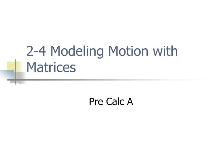 2 4 modeling motion with matrices