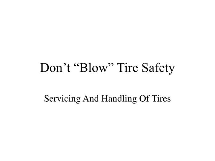 """Don't """"Blow"""" Tire Safety"""